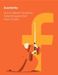 How to Master Facebook Advertising and Sell More Tickets