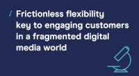 The Key to Engaging Customers in a Fragmented Digital Media World