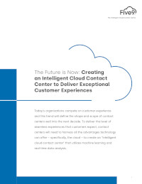 Creating an Intelligent Cloud Contact Center to Deliver Exceptional Customer Experiences