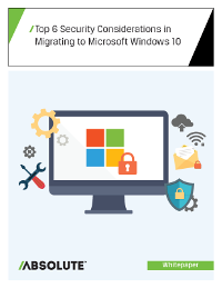 Top 6 Security Considerations When Migrating to Microsoft Windows 10
