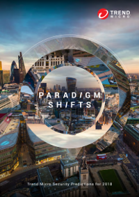 Paradigm Shifts: Trend Micro Security Predictions for 2018