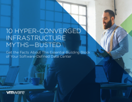 10 Hyper-Converged Infrastructure Myths – Busted