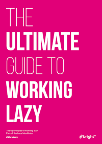 The Ultimate Guide to Working Lazy