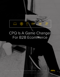 CPQ Is A Game Changer For B2B Ecommerce