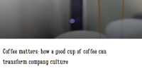 Coffee Matters: How a Good Cup of Coffee Can Transform Company Culture