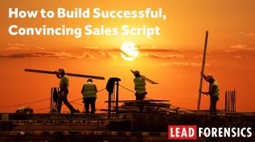 How to Build Successful, Convincing Sales Scripts