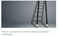 How to overcome 3 common talent acquisition challenges