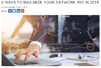 6 Ways to Maximize Your Network ROI in 2018