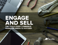 Engage And Sell - The Tools Every Commerce Marketer Needs to Succeed