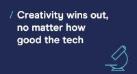 Creativity Wins Out, No Matter How Good The Tech