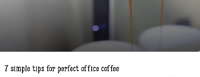 7 Simple Tips for Perfect Office Coffee