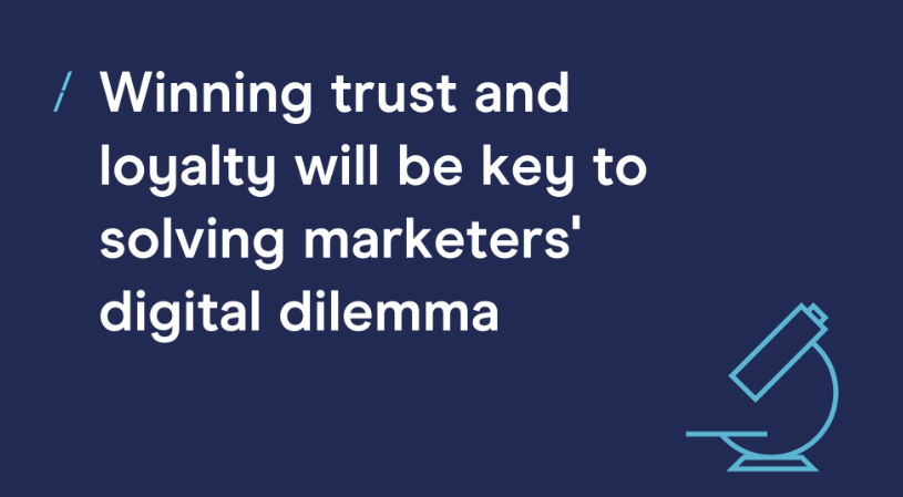 Winning Trust and Loyalty Will be Key to Solving Marketers' Digital Dilemma