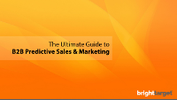 The Ultimate Guide to B2B Predictive Sales & Marketing