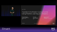 AWS re:Invent 2018: Transform the Modern Contact Center Using Machine Learning & Analytics