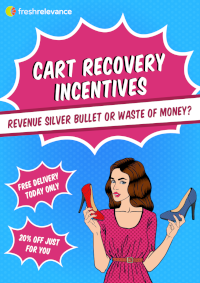Cart Recovery Incentives: Revenue Silver Bullet, or a Waste of Money?