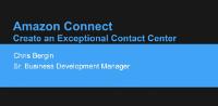 Amazon Connect Create an Exceptional Contact Center Experience - Webinar