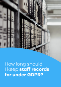 How Long Should I Keep Staff Records For Under GDPR?